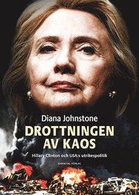 Drottningen av Kaos : Hillary Clinton och USA:s utrikespolitik pdf ebook