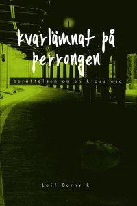 uppkopplad Kvarlämnat på perrongen : berättelsen om en klassresa epub pdf