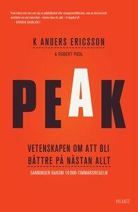 Peak : vetenskapen om att bli bättre på nästan allt - Sanningen bakom 10000-timmarsregeln (inbunden)