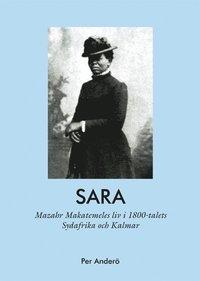ladda ner Sara - Mazahr Makatemeles liv i 1800-talets Sydafrika och Kalmar pdf ebook