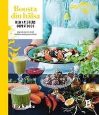 Boosta din hälsa med naturens superfoods (inbunden)