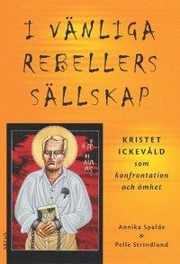 I vänliga rebellers sällskap: kristet ickevåld som konfrontation och ömhet pdf epub