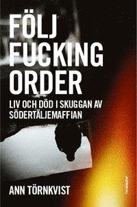 ladda ner Följ fucking order : ett reportage om Södertäljemaffian epub pdf