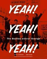 Yeah! Yeah! Yeah! The Beatles Erövrar Sverige : Med Illustrerad Diskografi & CD (inbunden)