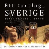 Ett torrlagt Sverige sätts lättare i brand :  ett kristet hem - en alkoholfri zon pdf, epub ebook