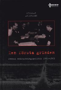 Den första grinden : svensk nedrustningspolitik 1961-1963 av Stellan Andersson KARTONNAGE, Svenska, 2004-05-01