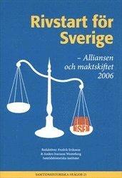 Rivstart för Sverige : Alliansen och maktskiftet 2006 pdf epub