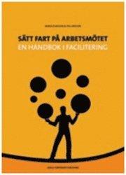 Sätt fart på arbetsmötet : en handbok i facilitering epub, pdf