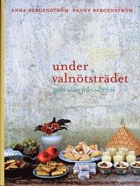 Under Valnötsträdet : goda idéer från vårt kök