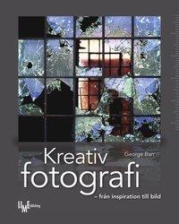 Kreativ fotografi : från inspiration till bild