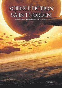 Science fiction s� in i Norden : Nordisk science fiction p� film och TV 1916-2012 (h�ftad)
