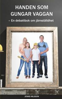 Handen SOM Gungar Vaggan: En Debattbok Om Jamstalldhet epub pdf