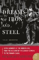 Dreams of Iron and Steel: Seven Wonders of the Modern Age, from the Building of the London Sewers to the Panama Canal (pocket)
