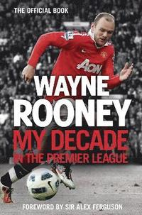 Wayne Rooney: My Decade in the Premier League (inbunden)