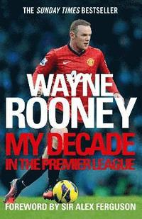 Wayne Rooney: My Decade in the Premier League (h�ftad)