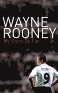 Wayne Rooney: My Story So Far (inbunden)