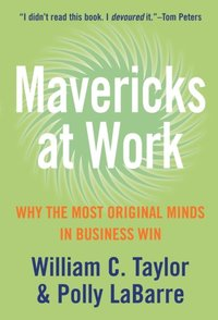 Mavericks at Work: Why the most original minds in business win (inbunden)
