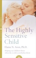 Highly Sensitive Child: Helping our children thrive when the world overwhelms them