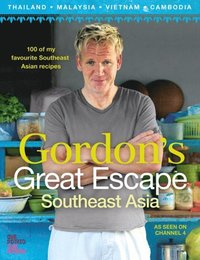 Gordon's Great Escape Southeast Asia: 100 of my favourite Southeast Asian recipes (e-bok)