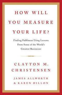 How Will You Measure Your Life? (inbunden)