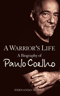 Warrior's Life: A Biography of Paulo Coelho (inbunden)
