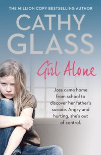 Girl Alone: Joss came home from school to discover her father's suicide. Angry and hurting, she's out of control. (e-bok)