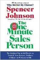 The One Minute Sales Person: The Quickest Way to Sell People on Yourself, Your Services, Products, or Ideas--At Work and in Life (h�ftad)