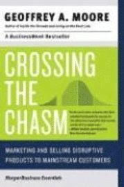 Crossing the Chasm: Marketing and Selling Disruptive Products to Mainstream Customers (h�ftad)