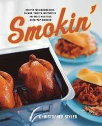 Smokin': Recipes for Smoking Ribs, Salmon, Chicken, Mozzarella, and More with Your Stovetop Smoker (inbunden)