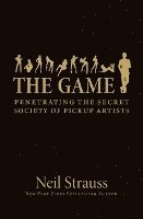 The Game: Penetrating the Secret Society of Pickup Artists (pocket)
