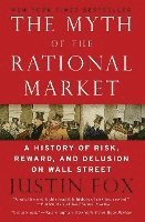 The Myth of the Rational Market: A History of Risk, Reward, and Delusion on Wall Street (h�ftad)