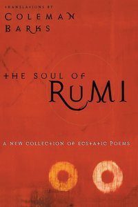 Soul of Rumi: a Collection of Ecstastic (h�ftad)