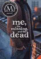 Me, the Missing, and the Dead (inbunden)
