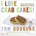 I Love Crab Cakes!: 50 Recipes for an American Classic