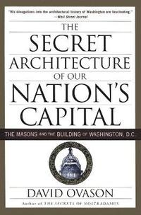 Secret Architecture of Our Nation's Capital (h�ftad)