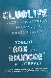 Clublife: Thugs, Drugs, and Chaos at New York City's Premier Nightclubs (e-bok)