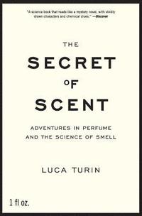 The Secret of Scent: Adventures in Perfume and the Science of Smell (h�ftad)