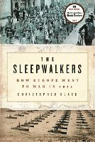 The Sleepwalkers: How Europe Went to War in 1914 (inbunden)