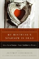 My Mistress's Sparrow Is Dead: Great Love Stories, from Chekhov to Munro (inbunden)