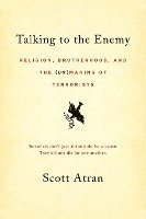 Talking to the Enemy: Religion, Brotherhood, and the (Un)Making of Terrorists (h�ftad)