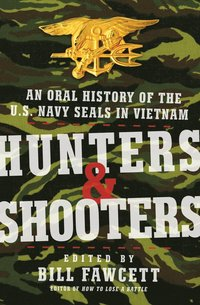 Hunters & Shooters: An Oral History of the U.S. Navy SEALs in Vietnam (h�ftad)