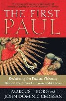 The First Paul: Reclaiming the Radical Visionary Behind the Church's Conservative Icon (h�ftad)