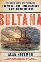 Sultana: Surviving the Civil War, Prison, and the Worst Maritime Disaster in American History (h�ftad)
