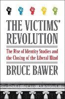The Victims' Revolution: The Rise of Identity Studies and the Closing of the Liberal Mind (h�ftad)