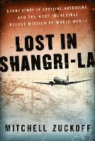Lost in Shangri-La: A True Story of Survival, Adventure, and the Most Incredible Rescue Mission of World War II (inbunden)