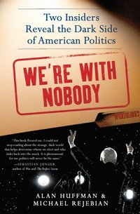 We're with Nobody: Two Insiders Reveal the Dark Side of American Politics (h�ftad)