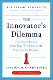 The Innovator's Dilemma: The Revolutionary Book That Will Change the Way You Do Business (h�ftad)