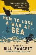 How to Lose a War at Sea