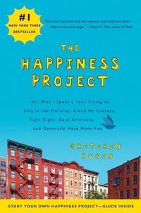 The Happiness Project: Or, Why I Spent a Year Trying to Sing in the Morning, Clean My Closets, Fight Right, Read Aristotle, and Generally Hav (pocket)