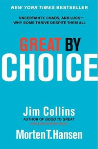 Great by Choice: Uncertainty, Chaos, and Luck--Why Some Thrive Despite Them All (inbunden)